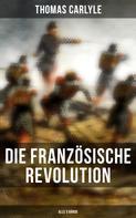 Thomas Carlyle: Die Französische Revolution (Alle 3 Bände)