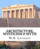 W. R. Lethaby: Architecture, Mysticism and Myth