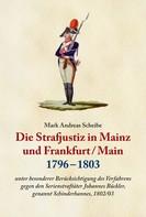 Dr. Dr. Mark Scheibe: Die Strafjustiz in Mainz und Frankfurt/M. 1796 - 1803