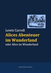 Alices Abenteuer im Wunderland - oder Alice im Wunderland