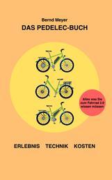 Das Pedelec-Buch - Alles, was Sie zum Fahrrad 2.0 wissen müssen – Erlebnis, Technik, Kosten