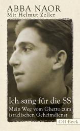 Ich sang für die SS - Mein Weg vom Ghetto zum israelischen Geheimdienst