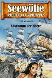Seewölfe - Piraten der Weltmeere 701 - Abschaum der Meere