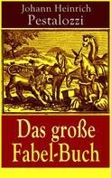 Johann Heinrich Pestalozzi: Das große Fabel-Buch