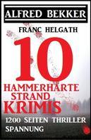 Alfred Bekker: 10 hammerharte Strand-Krimis