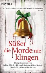 Süßer die Morde nie klingen - Blutige Geschenke von Sabine Thiesler, Heinrich Steinfest, Oliver Bottini, Nicola Förg, Gisbert Haefs uvm