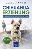 Claudia Kaiser: Chihuahua Erziehung - Hundeerziehung für Deinen Chihuahua Welpen