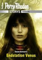 Susan Schwartz: PERRY RHODAN-Storys: Endstation Venus