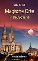 Fritz Fenzl: Magische Orte in Deutschland