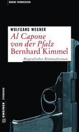 Al Capone von der Pfalz - Bernhard Kimmel - Biografischer Kriminalroman