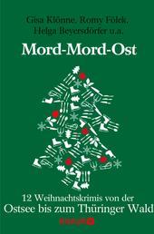 Mord-Mord-Ost - 12 Weihnachtskrimis von der Ostsee bis zum Thüringer Wald