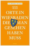 Eva Wodarz-Eichner: 111 Orte in Wiesbaden, die man gesehen haben muss ★★★★