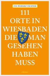 111 Orte in Wiesbaden, die man gesehen haben muss - Reiseführer