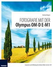Fotografie mit der Olympus OM-D E-M1 - Inspiration und Stilfindung für brillante Bilder mit der E-M1