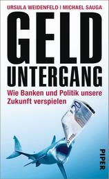 Gelduntergang - Wie Banken und Politik unsere Zukunft verspielen
