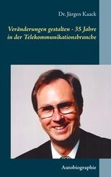 Veränderungen gestalten - 35 Jahre in der Telekommunikationsbranche - Autobiographie