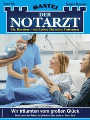 Der Notarzt 398 - Arztroman - Wir träumten vom großen Glück