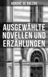 Ausgewählte Novellen und Erzählungen - Katharina von Medici + Die dreißig tolldreisten Geschichten: Band 1 bis 3 + Die Börse + El Verdugo und mehr
