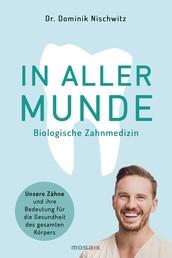 In aller Munde - Unsere Zähne und ihre Bedeutung für die Gesundheit des gesamten Körpers
