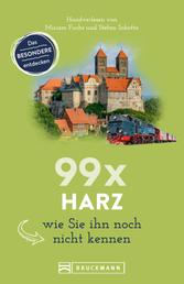 Bruckmann Reiseführer: 99 x Harz, wie Sie ihn noch nicht kennen. - 99x Kultur, Natur, Essen und Hotspots abseits der bekannten Highlights. NEU 2020.