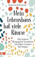Susanne Hofmeister: Mein Lebenshaus hat viele Räume ★★★★