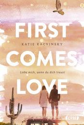 First Comes Love - Liebe mich, wenn du dich traust