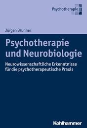 Psychotherapie und Neurobiologie - Neurowissenschaftliche Erkenntnisse für die psychotherapeutische Praxis