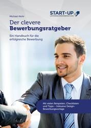 Der clevere Bewerbungsratgeber - Ein Handbuch für die erfolgreiche Bewerbung: Mit vielen Beispielen, Checklisten und Tipps - Inklusive Design-Bewerbungsvorlage