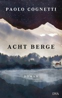 Paolo Cognetti: Acht Berge ★★★★★
