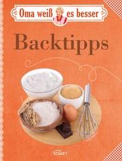 Oma weiß es besser: Backtipps - Bewährte Rezepte und verblüffende Tricks