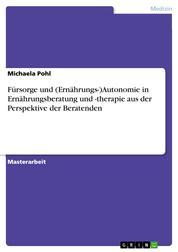 Fürsorge und (Ernährungs-)Autonomie in Ernährungsberatung und -therapie aus der Perspektive der Beratenden