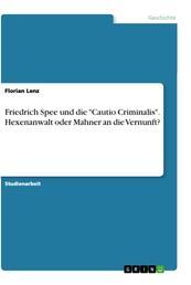 """Friedrich Spee und die """"Cautio Criminalis"""". Hexenanwalt oder Mahner an die Vernunft?"""