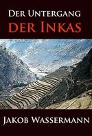 Jakob Wassermann: Der Untergang der Inkas ★★★★