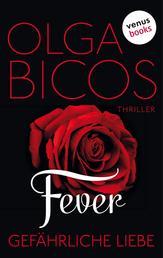 Fever - Gefährliche Liebe: Band 1 - Thriller