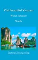Walter Schenker: Visit beautiful Vietnam