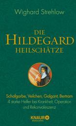 Die Hildegard-Heilschätze - Schafgarbe, Veilchen, Galgant, Bertram – 4 starke Helfer bei Krankheit, Operation und Rekonvaleszenz