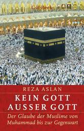Kein Gott außer Gott - Der Glaube der Muslime von Muhammad bis zur Gegenwart