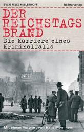 Der Reichstagsbrand - Die Karriere eines Kriminalfalls