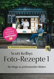 Scott Kelbys Foto-Rezepte 1 - 180 Wege zu professionellen Bildern