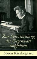 Søren Kierkegaard: Zur Selbstprüfung der Gegenwart empfohlen
