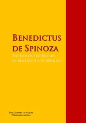 The Collected Works of Benedictus de Spinoza - The Complete Works PergamonMedia