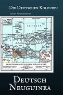 Jürgen Prommersberger: Die Deutschen Kolonien: Deutsch-Neuguinea