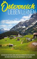 Michael Gruber: Österreich lieben lernen: Entdecken Sie das Land und die schönsten Urlaubsorte, um Ihren nächsten Urlaub perfekt zu planen