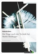 Gabriela Bara: Die Frage nach der Technik bei Martin Heidegger