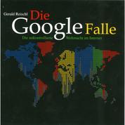 Die Google Falle - Die unkontrollierte Weltmacht im Internet (Ungekürzt)