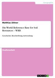 Die World Reference Base for Soil Resources – WRB - Geschichte, Beschreibung, Anwendung