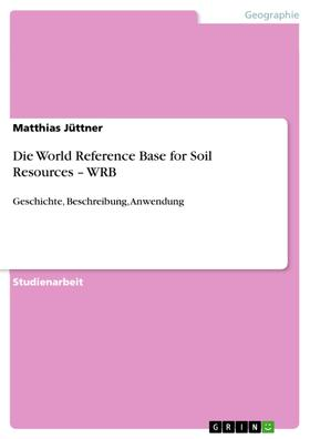 Die World Reference Base for Soil Resources – WRB