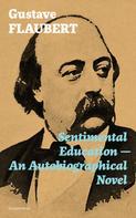 Gustave Flaubert: Sentimental Education - An Autobiographical Novel (Complete Edition)
