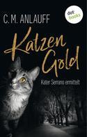C. M. Anlauff: Katzengold: Kater Serrano ermittelt - Band 1 ★★★★