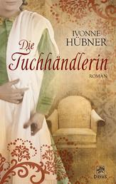 Die Tuchhändlerin - Liebesroman aus der Zeit der Weberaufstände